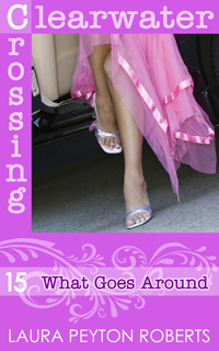 Clearwater Crossing #15: What Goes Around, a novel by Laura Peyton Roberts