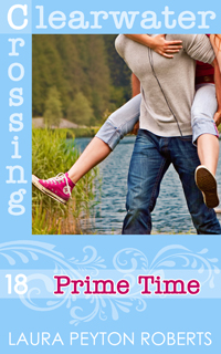 Clearwater Crossing #18: Prime Time, a novel by Laura Peyton Roberts