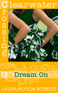 Clearwater Crossing #13: Dream On, a novel by Laura Peyton Roberts