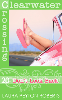 Clearwater Crossing #20: Don't Look Back, a novel by Laura Peyton Roberts